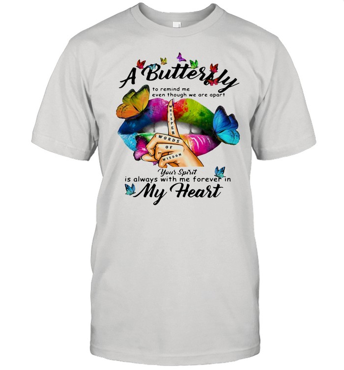 A Butterfly To Remind Me Even Though We Are Apart You Spirit Is Always With Me Forever In My Heart shirt Classic Men's T-shirt