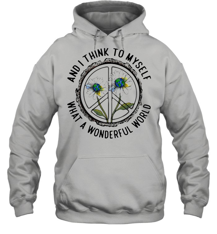 And I Think To MySelf What A Wonderfull World Flower shirt Unisex Hoodie