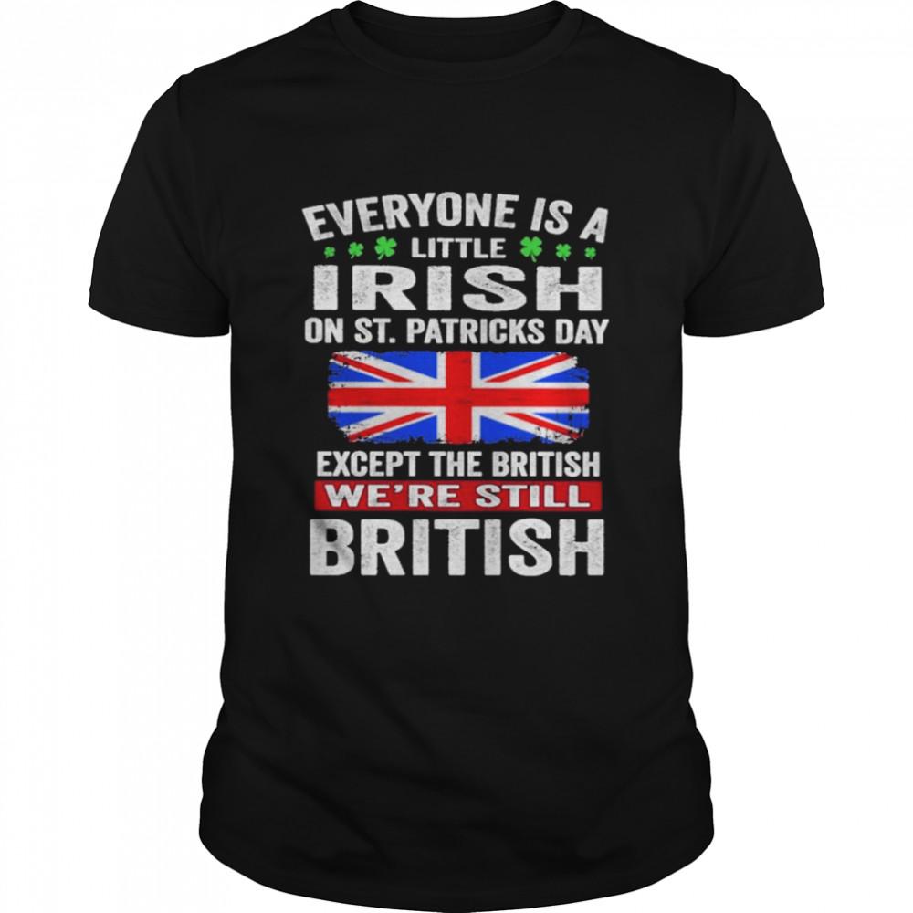 Everyone Is A Little Irish on St Patricks Day Except Norwegians We're Still British  Classic Men's T-shirt