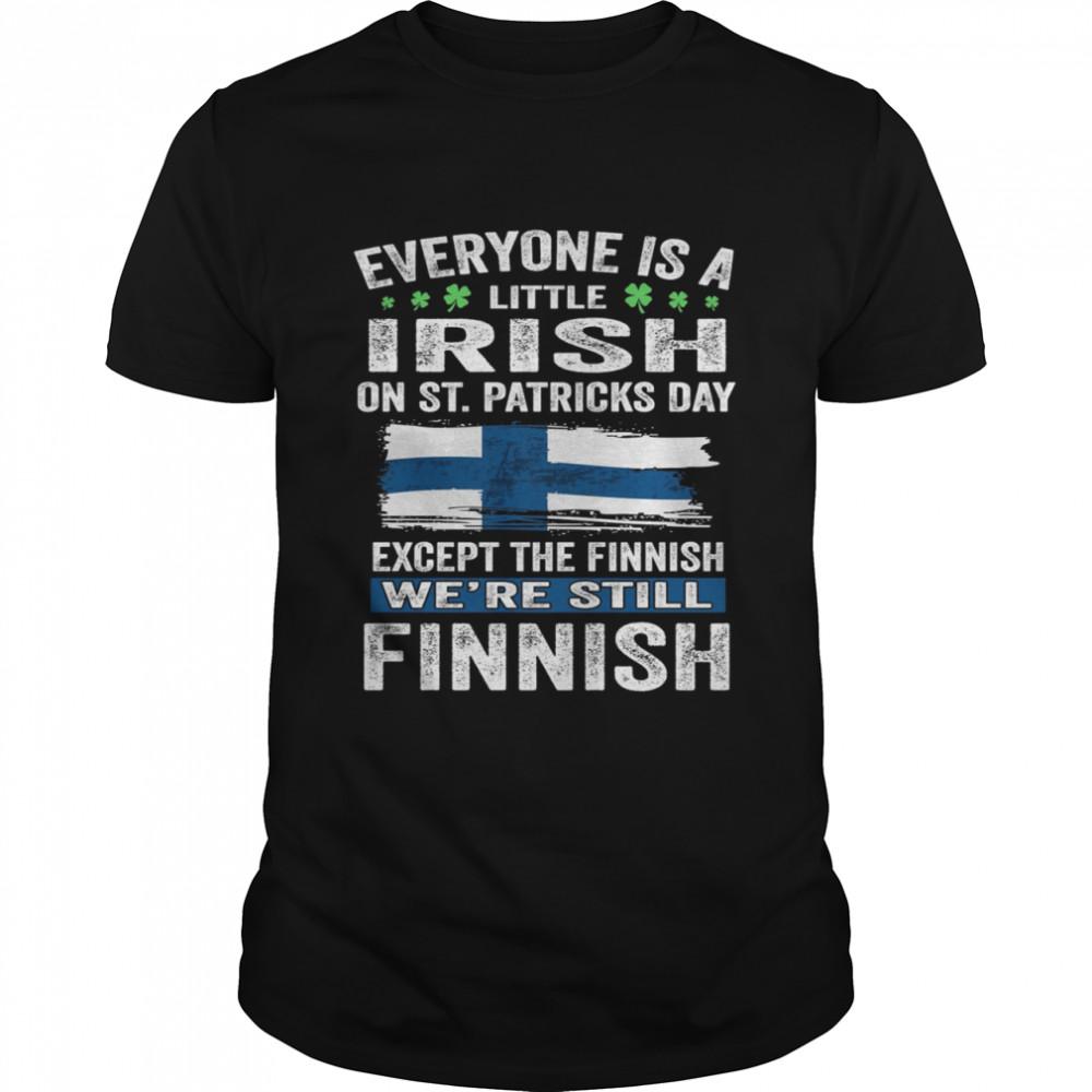 Everyone Is A Little Irish on St Patricks Day Except Norwegians We're Still Finnish  Classic Men's T-shirt
