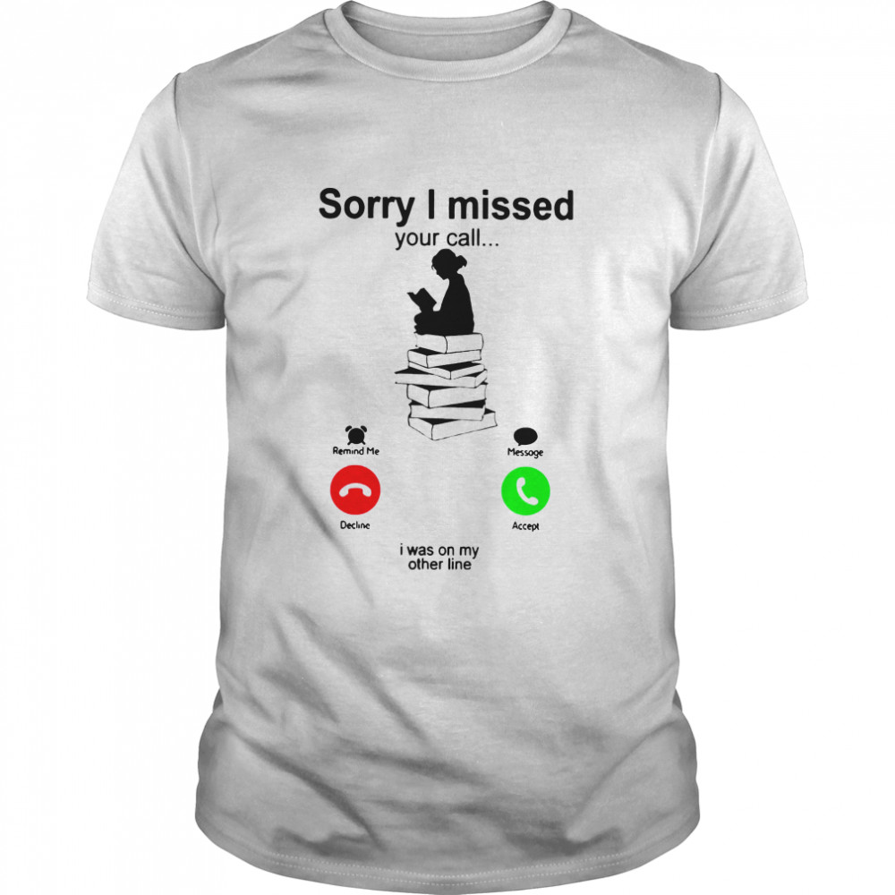 Sorry I Missed Your Call I Was On My Other Line Iphone Girl Reading A Book shirt Classic Men's T-shirt