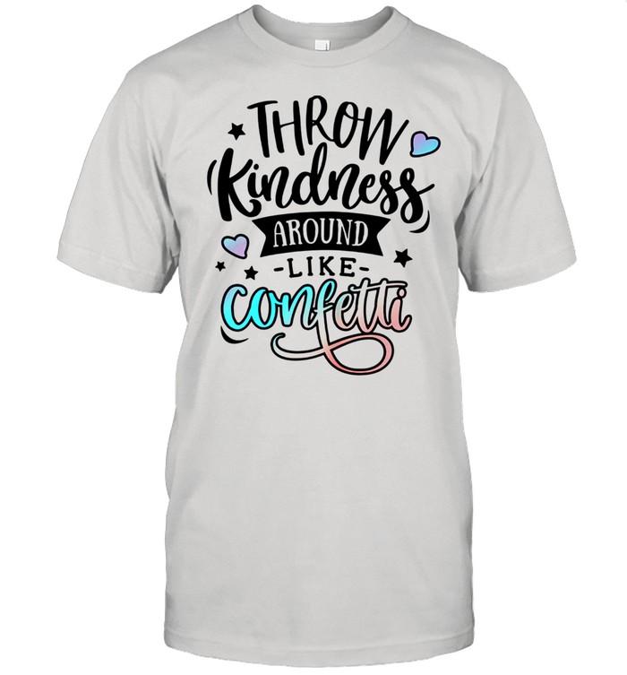 Be kind and Throw kindness aroun like confetti Matters shirt Classic Men's T-shirt