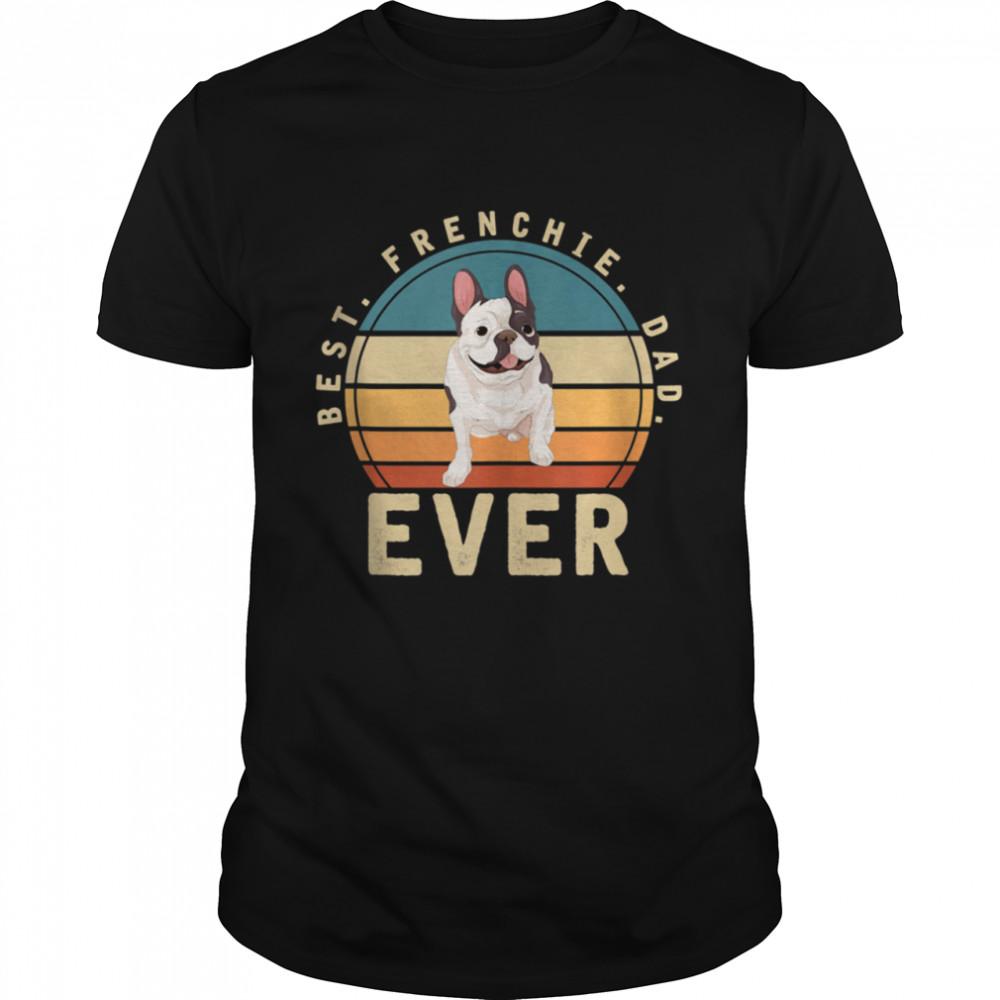 Best Frenchie Dad Ever Dog French Bulldog shirt Classic Men's T-shirt